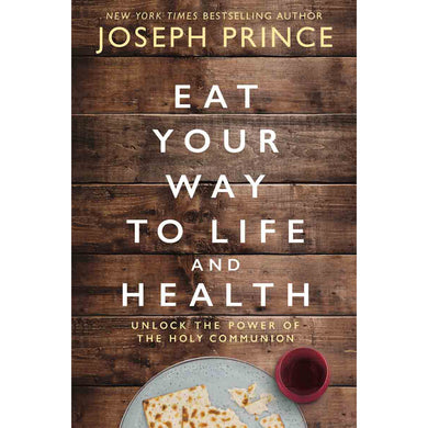 Eat Your Way To Life And Health: Unlock The Power The Holy Communion (Paperback)