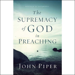 The Supremacy Of God In Preaching, Revised And Expanded Edition (Paperback)