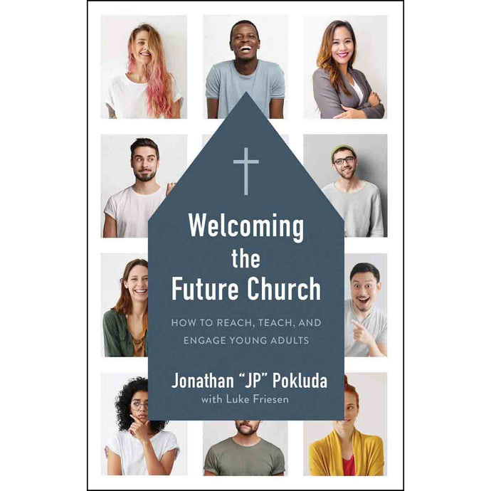 Welcoming The Future Church: How To Reach, Teach, And Engage Young Adults (Paperback)