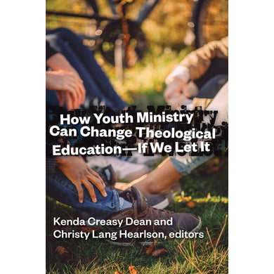 How Youth Ministry Can Change Theological Education If We Let It (Paperback)
