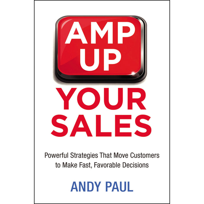 Amp Up Your Sales: Powerful Strategies That Move Customers To Make Fast Favorable Softcover)