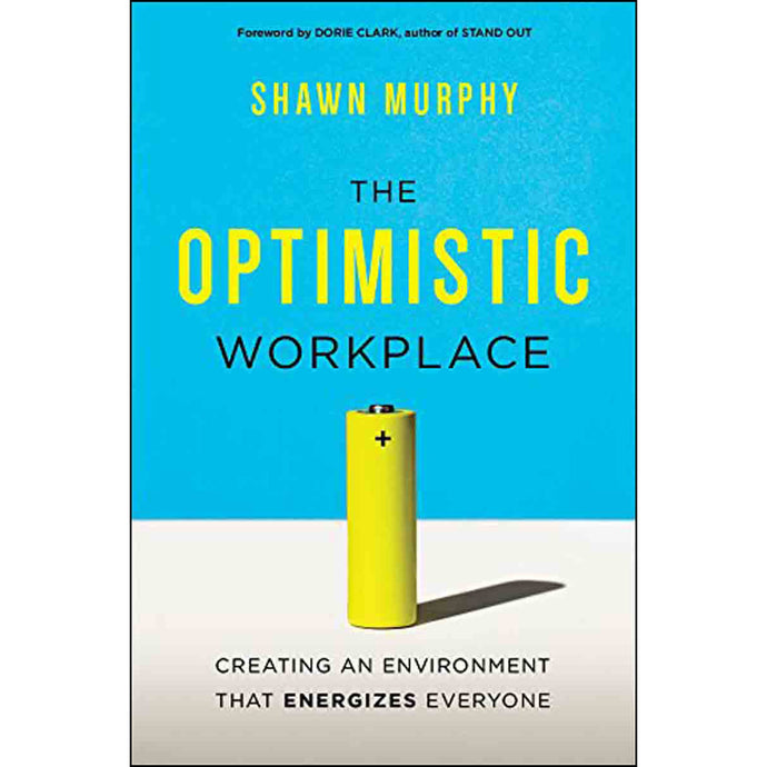The Optimistic Workplace: Creating An Environment That Energizes Everyone (Hardcover)