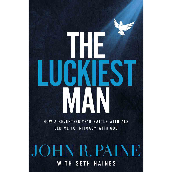 The Luckiest Man: How A Seventeen Year Battle With ALS Led Me (Hardcover)