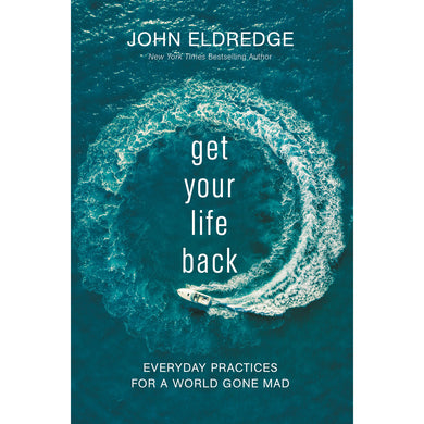 Get Your Life Back: Everyday Practices For A World Gone Mad (Paperback)