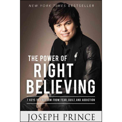 The Power Of Right Believing: 7 Keys To Freedom / Fear, Guilt / Addiction (Paperback)