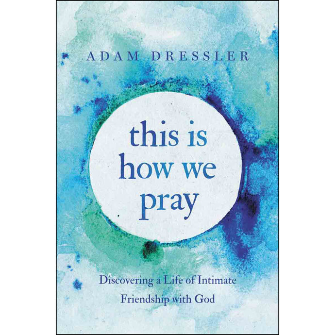 This Is How We Pray: Discovering A Life / Intimate Friendship With God (Hardcover)