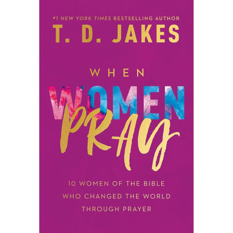 When Women Pray: 10 Women Of The Bible Who Changed The World Through Prayer (Paperback)