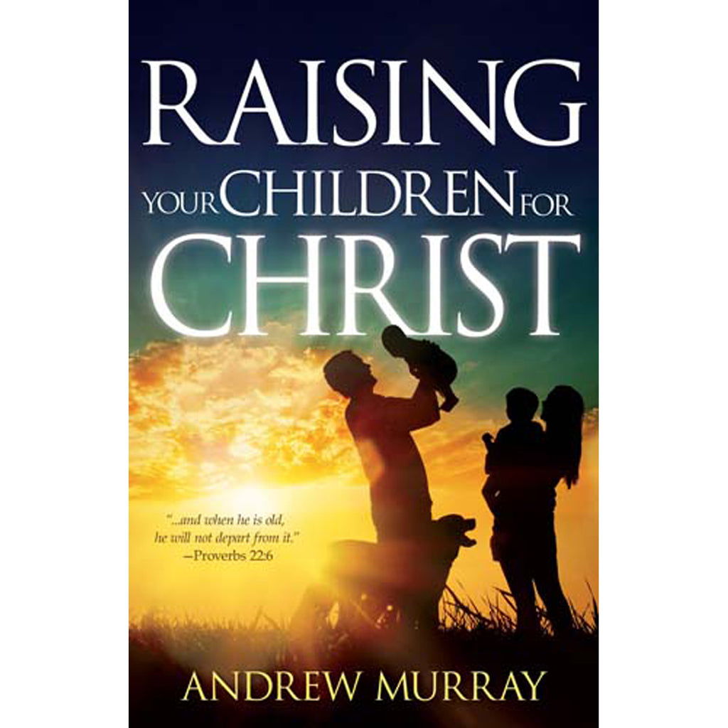 Raising Your Child For Christ (Paperback)