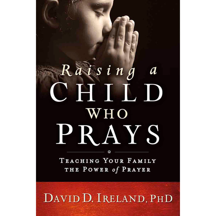 Raising A Child Who Prays (Paperback)