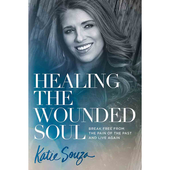 Healing the Wounded Soul: Break Free From the Pain of the Past (Paperback)