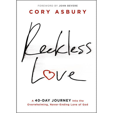 Reckless Love: A 40 Day Journey Into The Overwhelming / Love Of God (Hardcover)