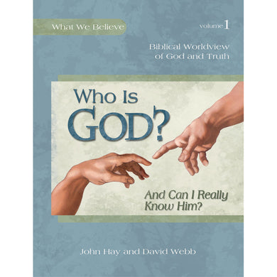 Who Is God? And Can I Really Know Him?, Textbook (1 What We Believe)(Hardcover)