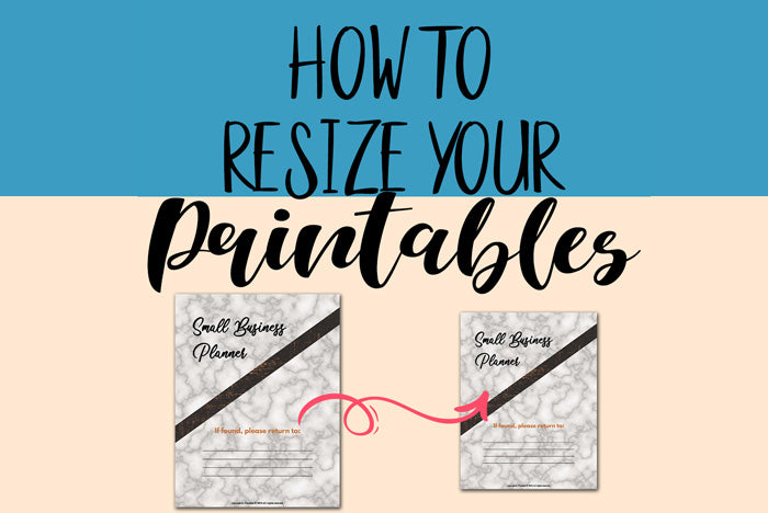 How to Resize your Printables