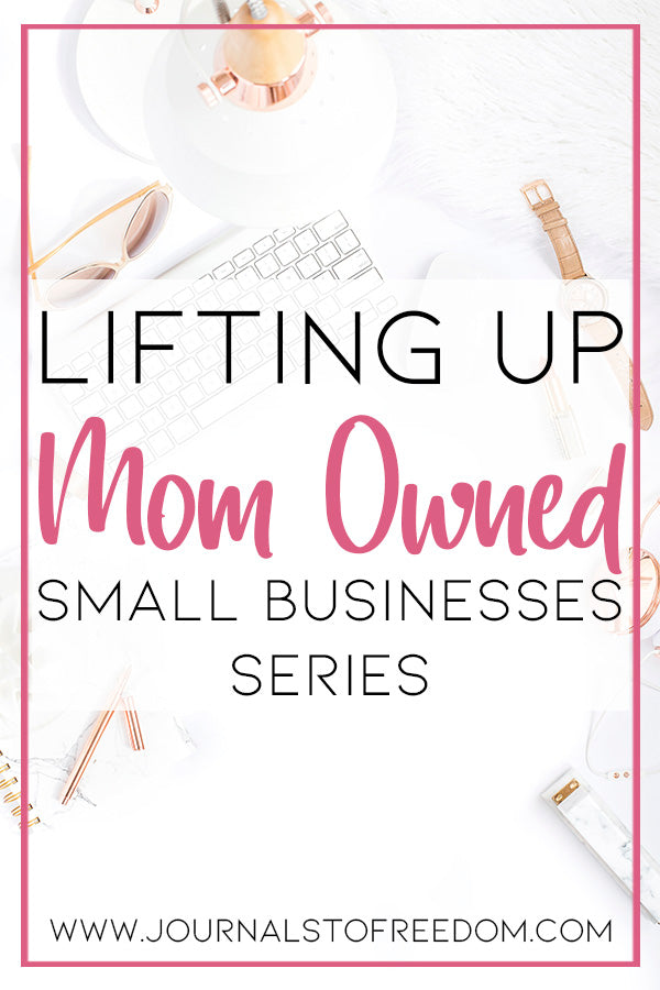 Lifting Up Mom Owned Small Business Series www.journalstofreedom.com