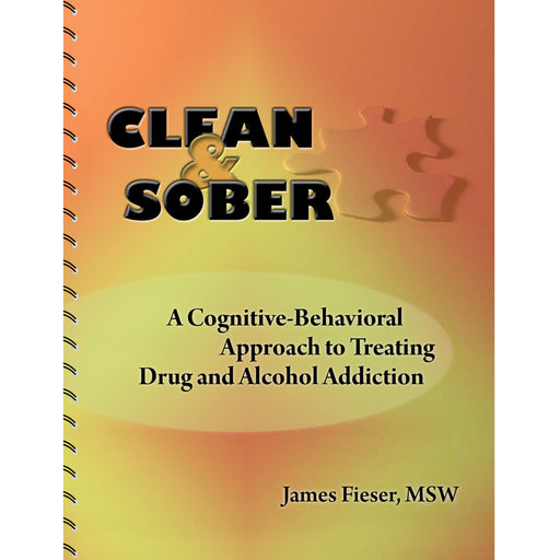Clean & Sober: A Cognitive Behavioral Approach to Treating Drug and Alcohol Addiction Book with CD