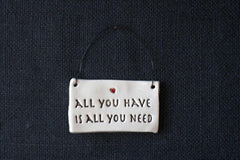ALL YOU HAVE IS ALL YOU NEED