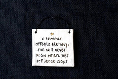 A TEACHER AFFECTS ETERNITY...(SHE)