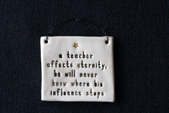 A TEACHER AFFECTS ETERNITY...(HE)