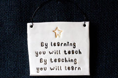 BY LEARNING YOU WILL TEACH...