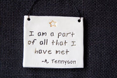 I AM A PART OF ALL THAT I HAVE MET