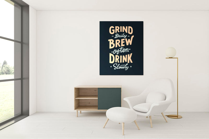 Grind Daily. Brew Often. Drink Slowly