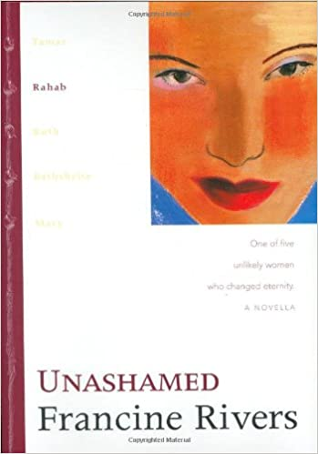Unashamed: Rahab (The Lineage of Grace Series #2)