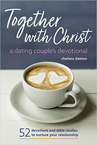 Together With Christ: A Dating Couples Devotional: 52 Devotions and Bible Studies to Nurture Your Relationship