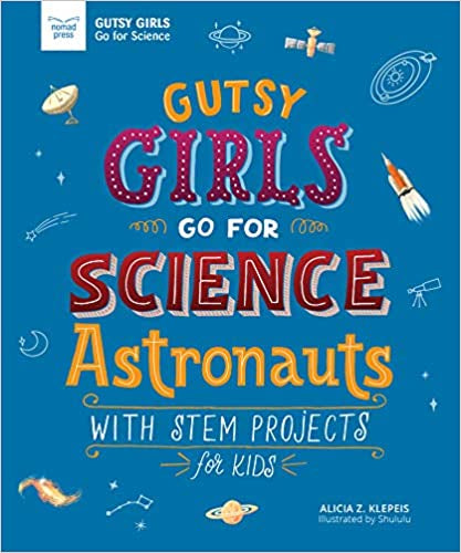 Gutsy Girls Go For Science: Astronauts: With Stem Projects for Kids