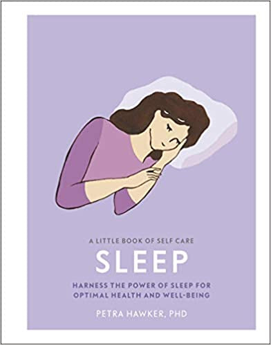A Little Book of Self Care: Sleep: Harness the Power of Sleep for Optimal Health and Well-being