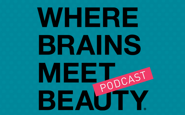 Where Brains Meet Beauty® Podcast
