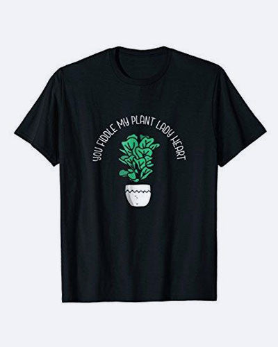 Fiddle Leaf Fig Tree Plant Lady Funny T-shirt