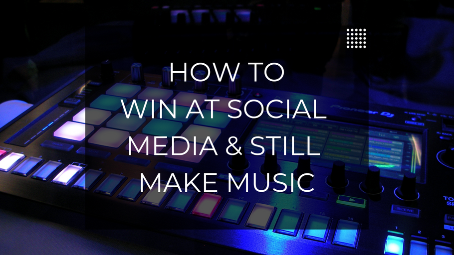 How To Win at Social Media And Still Have Time To Make Music
