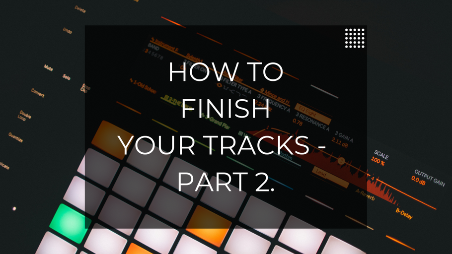 How To Finish More Music Part 2.