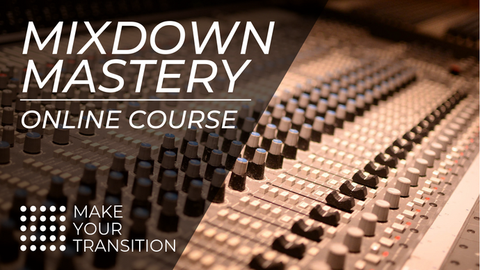 Mixdown Mastery Online Course from Make Your Transition