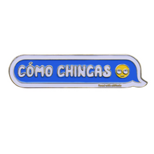 Load image into Gallery viewer, Como Chingas Pin