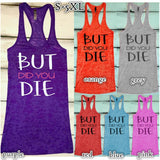 BUT DID YOU DIE Print Tank Top -  Gym Shirts Online