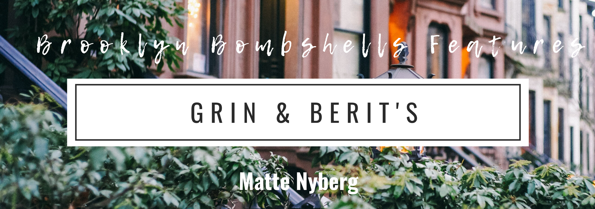 Brooklyn Bombshells | Rue Saint Paul features Grin and Berit