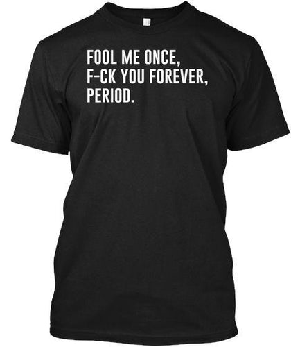 Fool Me Once custom t-shirt - Artisan Finds -