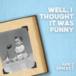 Well, I Thought It Was Funny | Thursday, April 2 - 8PM EST / 5PM PST