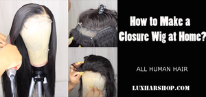How to make closure wigs at home?