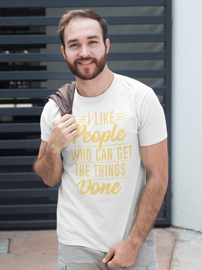 I Like People Who Can Get The Things Done Print Men White T-shirt