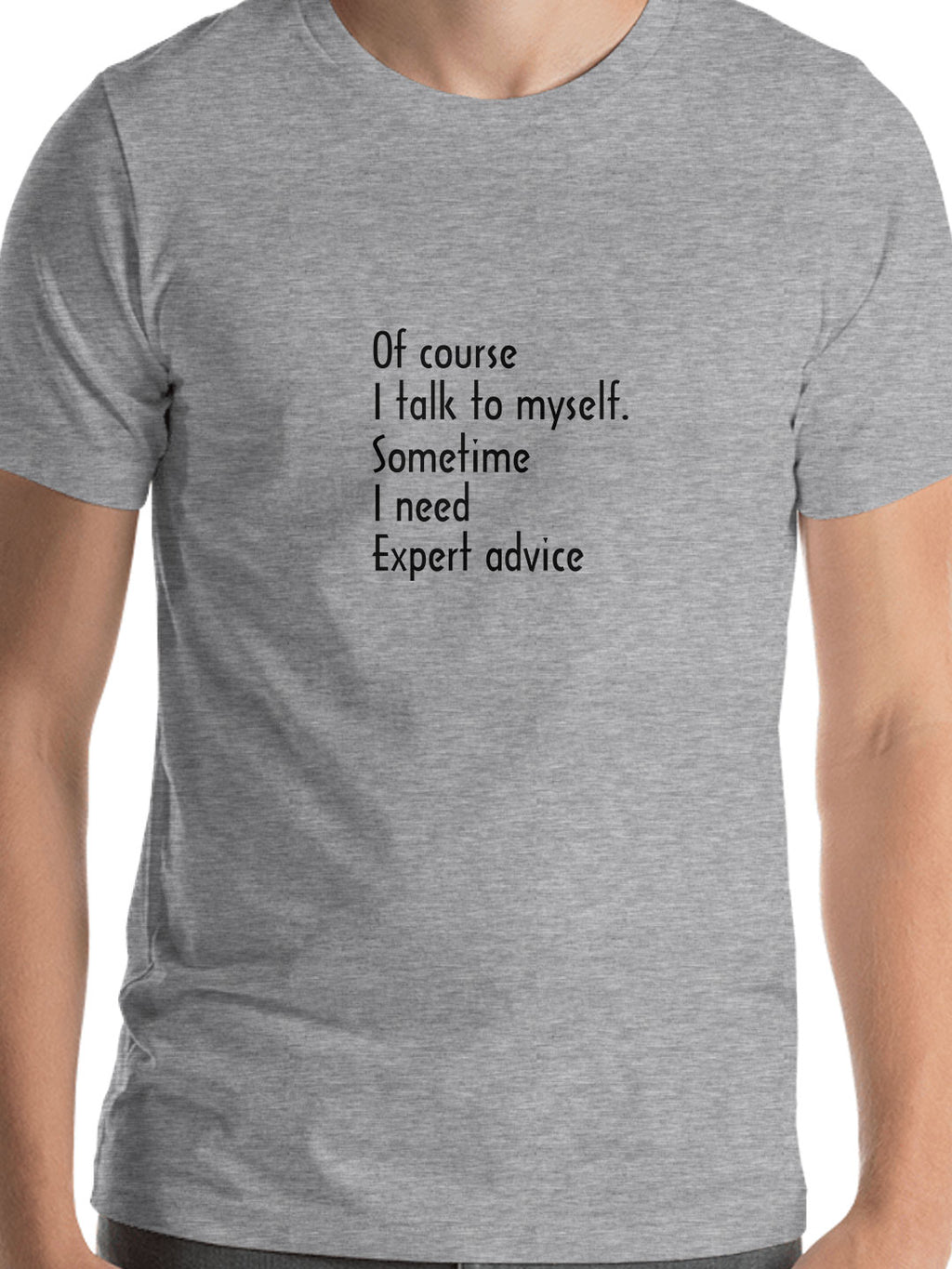 Of Course I Talk To Myself, Sometime I need Expert Advice Print Men Ash Color T-shirt