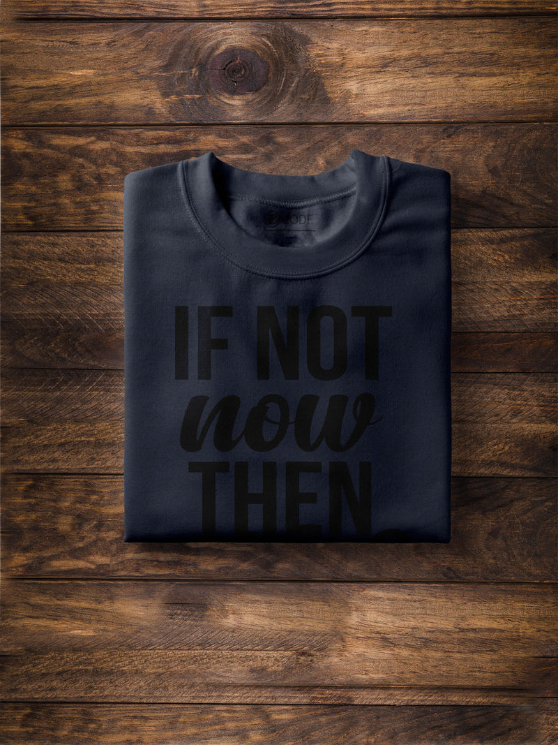 If Not Now Then When Printed Navy Blue T-shirt