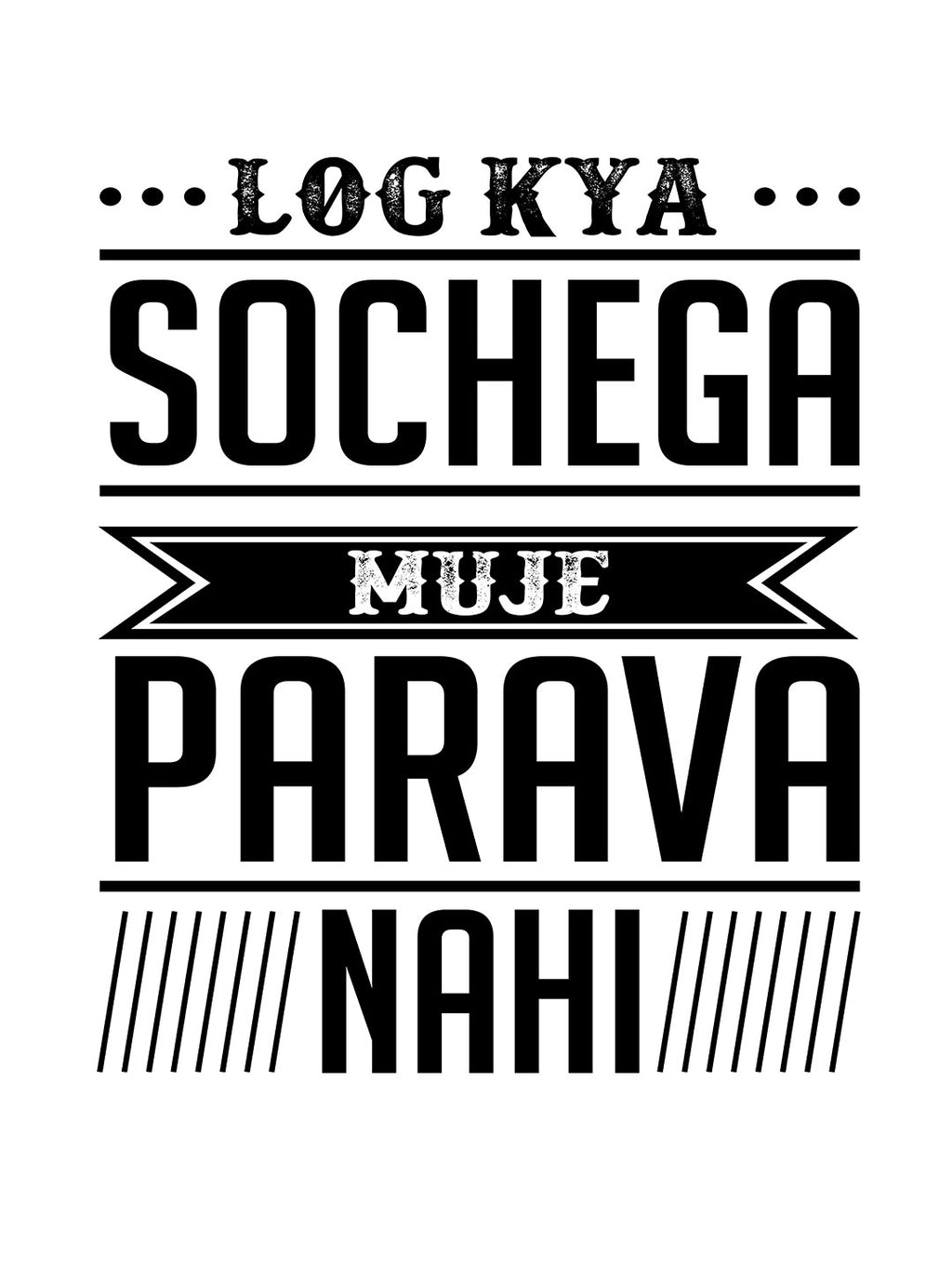 Log Kya Sochega Muje Parava Nahi Print Men White T-shirt