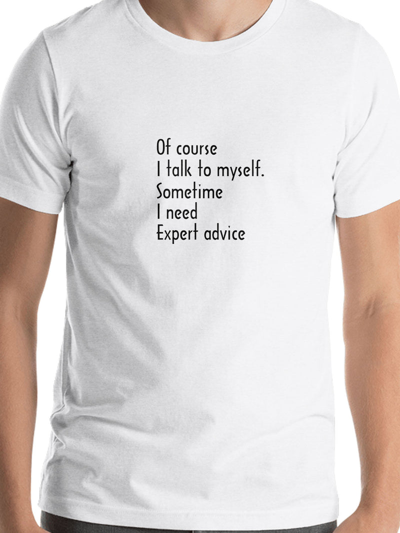 Of Course I Talk To Myself, Sometime I need Expert Advice Print Men White T-shirt