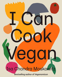 I Can Cook Vegan by Isa Chandra Moskowitz Vegan Cookery Recipe Book