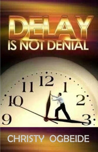 Delay Is Not Denial