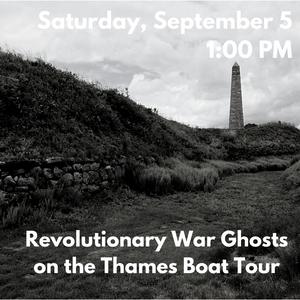 Revolutionary SOLD OUT Revolutionary War Ghosts on the Thames Boat Tour (Saturday, September 5th at 1:00 PM)