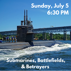 Submarines, Battlefields, and Betrayers Boat Tour (Sunday, July 5 at 6:30 PM)