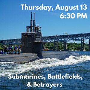 SOLD OUT Submarines, Battlefields, and Betrayers Boat Tour (Thursday, August 13 at 6:30 PM)